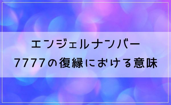 エンジェルナンバー7777の復縁における意味